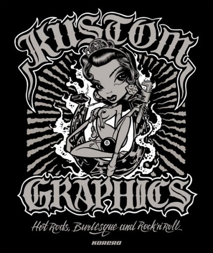 Kustom Graphics: Hot Rods, Burlesque and Rock 'n' Roll