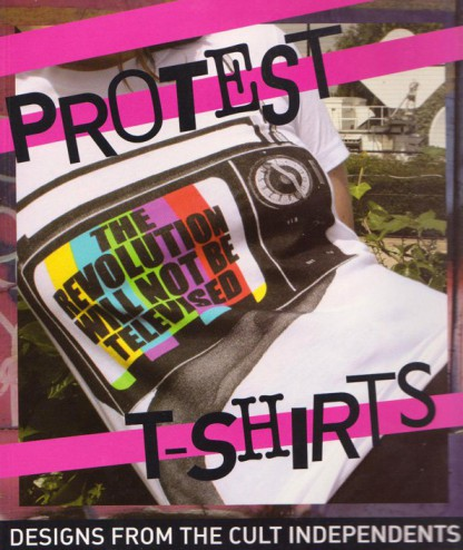 Protest t-shirts : designs from the cult independents