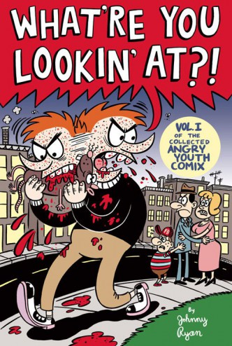 What're You Lookin' At?!: Vol. 1 of the Collected Angry Youth Comix