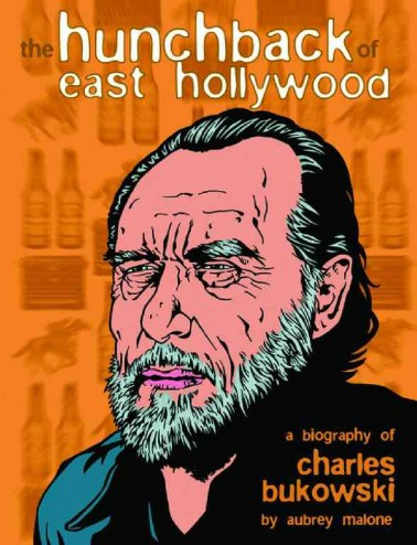 THE HUNCHBACK OF EAST HOLLYWOOD A Biography of Charles Bukowski